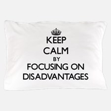 Keep Calm by focusing on Disadvantages Pillow Case