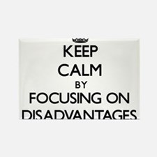 Keep Calm by focusing on Disadvantages Magnets