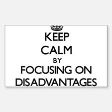 Keep Calm by focusing on Disadvantages Decal