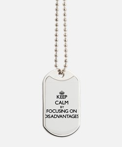 Keep Calm by focusing on Disadvantages Dog Tags