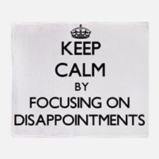 Keep Calm by focusing on Disappointm Throw Blanket