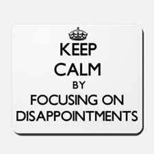 Keep Calm by focusing on Disappointments Mousepad