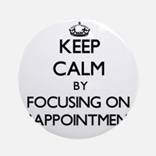 Keep Calm by focusing on Disappoi Ornament (Round)