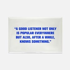 A GOOD LISTENER NOT ONLY IS POPULAR EVERYWHERE BUT