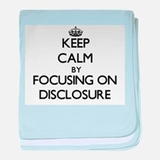 Keep Calm by focusing on Disclosure baby blanket