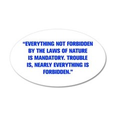 EVERYTHING NOT FORBIDDEN BY THE LAWS OF NATURE IS