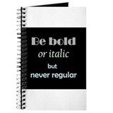 Be bold or italic but never regular fun inspiratio Journals & Spiral Notebooks