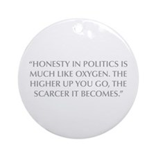 HONESTY IN POLITICS IS MUCH LIKE OXYGEN THE HIGHER