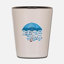 Rain Go Away Shot Glass