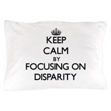Keep Calm by focusing on Disparity Pillow Case