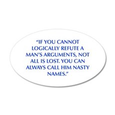 IF YOU CANNOT LOGICALLY REFUTE A MAN S ARGUMENTS N