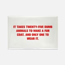 IT TAKES TWENTY FIVE DUMB ANIMALS TO MAKE A FUR CO