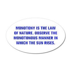 MONOTONY IS THE LAW OF NATURE OBSERVE THE MONOTONO