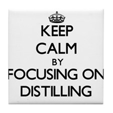 Keep Calm by focusing on Distilling Tile Coaster