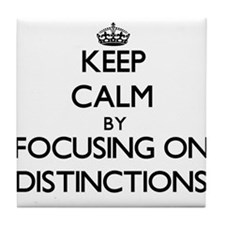 Keep Calm by focusing on Distinctions Tile Coaster