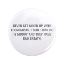 NEVER GET MIXED UP WITH ECONOMISTS THEIR THINKING