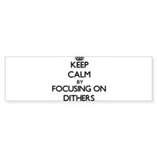 Keep Calm by focusing on Dithers Bumper Bumper Sticker