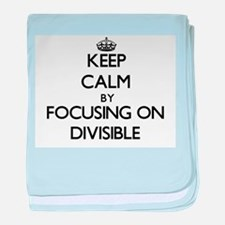 Keep Calm by focusing on Divisible baby blanket