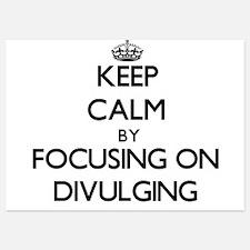 Keep Calm by focusing on Divulging Invitations