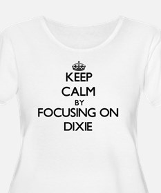 Keep Calm by focusing on Dixie Plus Size T-Shirt
