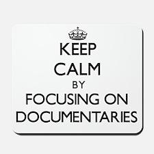 Keep Calm by focusing on Documentaries Mousepad