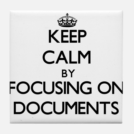 Keep Calm by focusing on Documents Tile Coaster