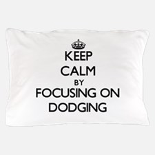 Keep Calm by focusing on Dodging Pillow Case