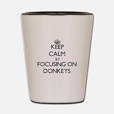 Keep Calm by focusing on Donkeys Shot Glass
