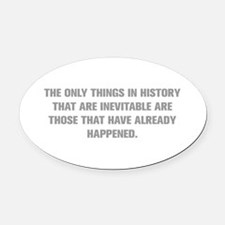 THE ONLY THINGS IN HISTORY THAT ARE INEVITABLE ARE