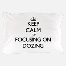 Keep Calm by focusing on Dozing Pillow Case