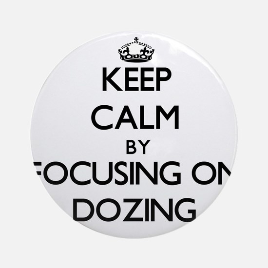 Keep Calm by focusing on Dozing Ornament (Round)