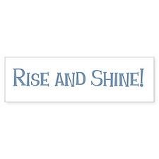Rise and Shine! Bumper Bumper Sticker