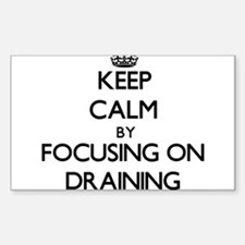 Keep Calm by focusing on Draining Decal