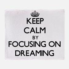 Keep Calm by focusing on Dreaming Throw Blanket