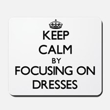 Keep Calm by focusing on Dresses Mousepad