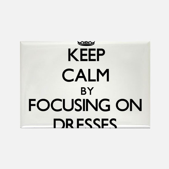 Keep Calm by focusing on Dresses Magnets