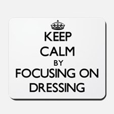 Keep Calm by focusing on Dressing Mousepad