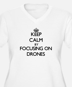Keep Calm by focusing on Drones Plus Size T-Shirt