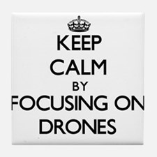 Keep Calm by focusing on Drones Tile Coaster