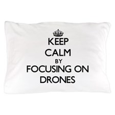 Keep Calm by focusing on Drones Pillow Case