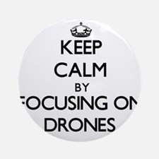 Keep Calm by focusing on Drones Ornament (Round)