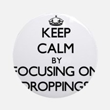 Keep Calm by focusing on Dropping Ornament (Round)