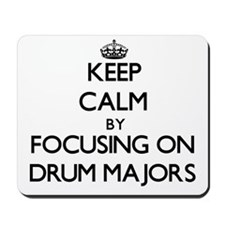 Keep Calm by focusing on Drum Majors Mousepad