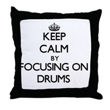 Keep Calm by focusing on Drums Throw Pillow