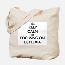Keep Calm by focusing on Dsylexia Tote Bag