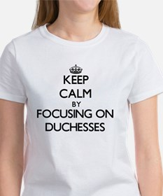 Keep Calm by focusing on Duchesses T-Shirt
