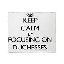 Keep Calm by focusing on Duchesses Throw Blanket