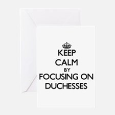 Keep Calm by focusing on Duchesses Greeting Cards