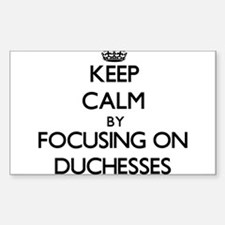 Keep Calm by focusing on Duchesses Decal