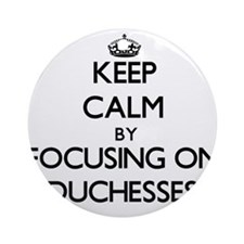 Keep Calm by focusing on Duchesse Ornament (Round)